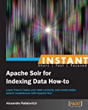 Instant Apache Solr for Indexing Data How-to