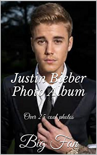 justin-bieber-photo-album-over-25-cool-photos-english-edition