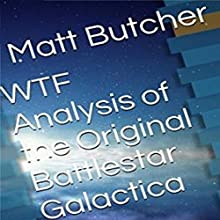 WTF Analysis of the Original Battlestar Galactica: Do They Check These Things? (       UNABRIDGED) by Matt Butcher Narrated by Matt Butcher