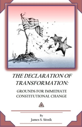 Declaration of Transformation: Grounds for Immediate Constitutional Change, by Mr. James S. Sitnik