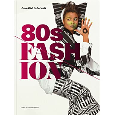 80s Fashion: From Club to Catwalk (Paperback)