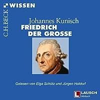 Friedrich der Große Hörbuch von Johannes Kunisch Gesprochen von: Jürgen Holdorf, Elga Schütz