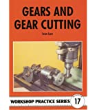 Gears & Gear Cutting (Workshop Practice Series 17)