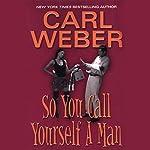 So You Call Yourself a Man | Carl Weber
