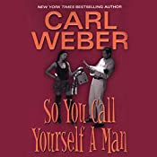So You Call Yourself a Man | Carl Weber