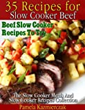 35 Recipes For Slow Cooker Beef - Beef Slow Cooker Recipes To Try (The Slow Cooker Meals And Crock Pot Recipes Collection)