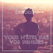 Vous n'êtes pas vos pensées (Change ma vie 3)   Clotilde Dusoulier