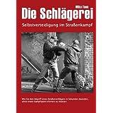 """Die Schl�gerei: Selbstverteidigung im Stra�enkampfvon """"Mike Toss"""""""