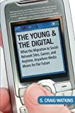 img - for The Young and the Digital: What the Migration to Social Network Sites, Games, and Anytime, Anywhere Media Means for Our Future book / textbook / text book