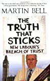 The Truth That Sticks: New Labour's Breach of Trust (1840468785) by Bell, Martin