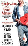 Jennifer Ryan Confessions of a Secret Admirer: A Valentine's Day Anthology (Avon Impulse)