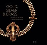 img - for Gold, Silver & Brass: Jewellery of the Batak in Sumatra, Indonesia by Sibeth, Achim (2012) Hardcover book / textbook / text book