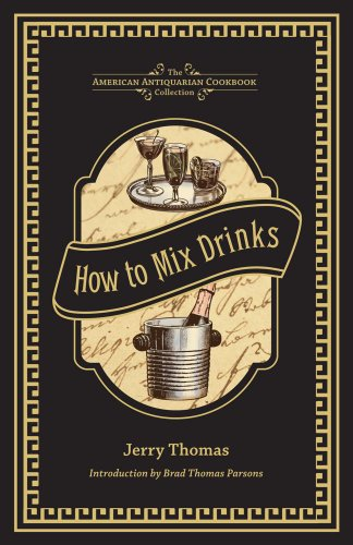 How to Mix Drinks: Or, the Bon Vivant's Companion (American Antiquarian Cookbook Collection)
