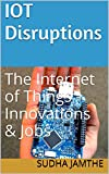 IoT Disruptions: The Internet of Things - Innovations & Jobs (English Edition)