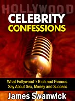 Celebrity Confessions: What Hollywood's Rich and Famous Say About Sex, Money and Success (Celebrity Books)