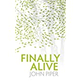 Finally Alive ~ John Piper