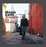 Trouble In Mind Hayes Carll