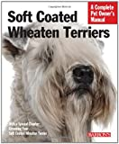 Soft Coated Wheaten Terriers (Complete Pet Owner's Manual)