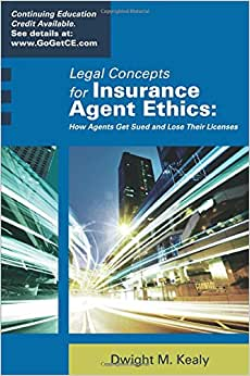 Legal Concepts For Insurance Agent Ethics: How Agents Get Sued And Lose Their Licenses