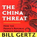 The China Threat: How the People's Republic Targets America Audiobook by Bill Gertz Narrated by Alan Robertson