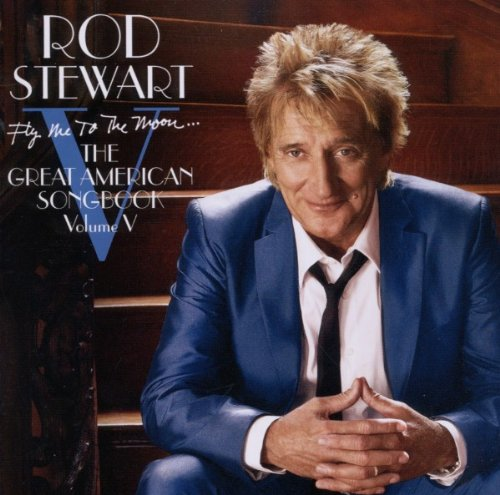 Rod Stewart - Fly Me To The Moon… The Great American Songbook, Volume - Zortam Music