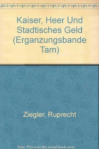 Kaiser, Heer und Stadtisches Geld (Erganzungsbande Tam)  [Ziegler, Ruprecht] (Tapa Blanda)