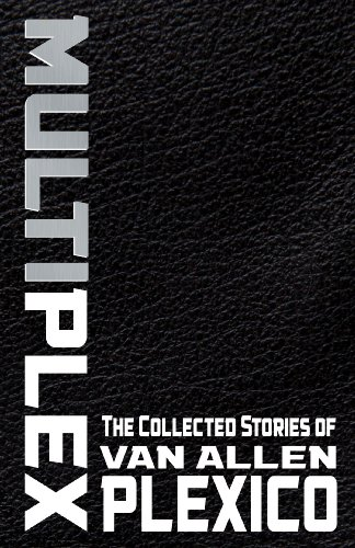 multiplex-the-collected-stories-of-van-allen-plexico-english-edition