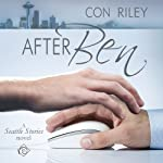 After Ben: Seattle Stories, Book 1 (       UNABRIDGED) by Con Riley Narrated by JP Handler