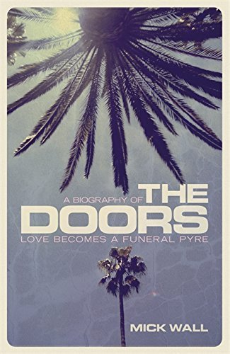 Love Becomes a Funeral Pyre: A Biography of The Doors by Mick Wall (2015-10-15)