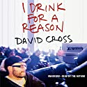 I Drink for a Reason Audiobook by David Cross Narrated by David Cross