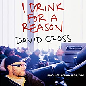 I Drink for a Reason | [David Cross]