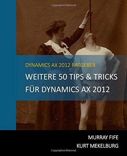 Weitere 50 Tips & Tricks Für Dynamics Ax 2012: German Edition (Dynamics Ax Tips & Tricks) (Volume 2)
