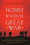 img - for A Hobbit, a Wardrobe, and a Great War: How J.R.R. Tolkien and C.S. Lewis Rediscovered Faith, Friendship, and Heroism in the Cataclysm of 1914-18 book / textbook / text book