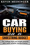 Car Buying on a shoestring budget: for college kids and single parents who need reliable transportation (Auto Tips Book 1)