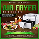 Air Fryer Cookbook: Quick and Easy Low Carb Air Fryer Vegetarian Recipes to Bake, Fry, Roast and Grill Hörbuch von Francesca Bonheur Gesprochen von: Kelly McGee