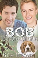 Bob the Destroyer of Leads (Lyon Road Vets Series Book 2) (English Edition)