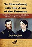 img - for To Petersburg with the Army of the Potomac: The Civil War Letters of Levi Bird Duff, 105th Pennsylvania Volunteers by Levi Bird Duff, Jonathan E. Helmreich (2009) Paperback book / textbook / text book