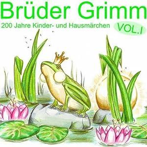 Brüder Grimm: 200 Jahre Kinder- und Hausmärchen Vol. 1 Hörbuch