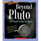 Beyond Pluto: The Final Frontier in Space (True Books: Space) ~ Elaine Landau