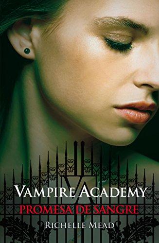 Richelle Mead - Vampire Academy 4. Promesa de sangre: Vampire Academy IV