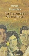 TRAVERS?E DU MALHEUR (LA) by MICHEL TREMBLAY…