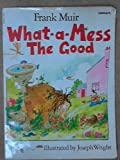 What-a-mess the Good (Carousel Books) (0552521116) by Muir, Frank