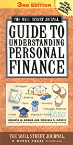 Wall Street Journal Guide to Understanding Personal Finance:  Mortgages, Banking, Taxes, Investing, Financial Planning, Credit, Paying for Tuition