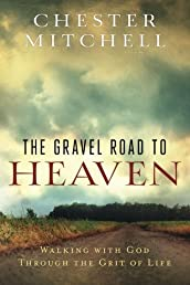 The Gravel Road to Heaven: Walking with God through the Grit of Life
