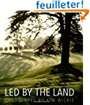 Led by the Land: Landscapes by Kim Wi...