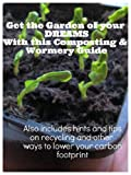 Get the Garden of your Dreams with this Composting and Wormery Guide!