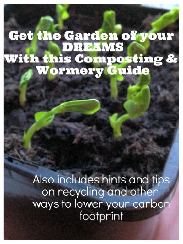 Free Kindle Book : Get the Garden of your Dreams with this Composting and Wormery Guide!