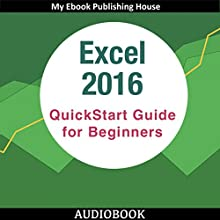 Excel 2016: QuickStart Guide for Beginners Audiobook by  My Ebook Publishing House Narrated by Matt Montanez