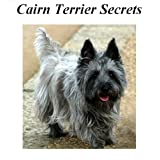 Cairn Terrier Secrets: How to Raise Happy and Healthy Cairn Terriers ~ Janie Daniels