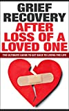 Grief Recovery Handbook After Loss of a Loved One: The Ultimate Guide to Get Back to Living the Life (Grief Recovery After Loss of a Loved One, Dealing ... Grief Recovery Handbook, Coping with Loss)